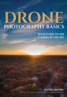 Drone Photography Basics : Your Guide to the Camera in the Sky - Book