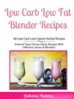 Low Carb Low Fat Blender Recipes: 68 Low Carb Low Calorie Herbal Recipes : Smart & Tasty Fitness Hacks Recipes With Different Juicers & Blenders - eBook