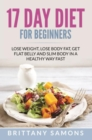 17 Day Diet For Beginners : Lose Weight, Lose Body Fat, Get Flat Belly and Slim Body in a Healthy Way Fast - eBook