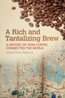 A Rich and Tantalizing Brew : A History of How Coffee Connected the World - Book
