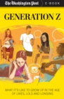 Generation Z : What It's Like to Grow up in the Age of Likes, LOLs, and Longing - eBook