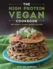 The High-Protein Vegan Cookbook : 125+ Hearty Plant-Based Recipes - Book