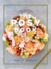 The Posy Book : Garden-Inspired Bouquets That Tell a Story - Book