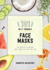 101 DIY Face Masks : Fun, Healthy, All-Natural Sheet Masks for Every Skin Type - Book