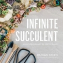 Infinite Succulent : Miniature Living Art to Keep or Share - Book