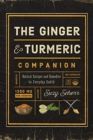 The Ginger and Turmeric Companion : Natural Recipes and Remedies for Everyday Health - Book