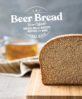 Beer Bread : Brew-Infused Breads, Rolls, Biscuits, Muffins, and More - Book