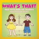 What's That? Body Parts Book for Toddlers (Baby Professor Series) : Anatomy Book for Kids - eBook