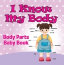 I Know My Body: Body Parts Baby Book : Anatomy Book for Kids - eBook