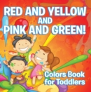 Red and Yellow and Pink and Green!: Colors Book for Toddlers : Early Learning Books K-12 - eBook