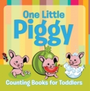 One Little Piggy: Counting Books for Toddlers : Early Learning Books K-12 - eBook