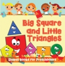 Big Squares and Little Triangles!: Shapes Books for Preschoolers : Early Learning Books K-12 - eBook