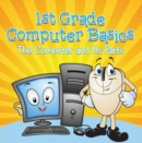 1st Grade Computer Basics : The Computer and Its Parts : Computers for Kids First Grade - eBook
