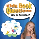 Kids Book of Questions. Why do Animals...? : Trivia for Kids Of All Ages - Animal Encyclopedia - eBook