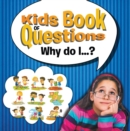 Kids Book of Questions. Why do I...? : Trivia for Kids of All Ages - eBook