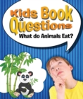 Kids Book of Questions: What do Animals Eat? : Trivia for Kids of All Ages - Animal Encyclopedia - eBook