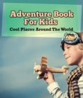 Adventure Book For Kids: Cool Places Around The World : World Travel Book - eBook