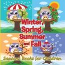 Winter, Spring, Summer and Fall: Seasons Books for Children : Early Learning Books K-12 - eBook