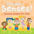 I've Got Senses!: Senses Books for Kids : Early Learning Books K-12 - eBook