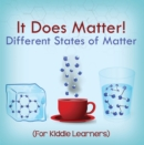 It Does Matter!:  Different States of Matter (For Kiddie Learners) : Physics for Kids - Molecular Theory - eBook