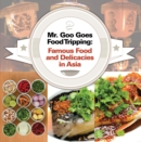 Mr. Goo Goes Food Tripping: Famous Food and Delicacies in Asia's : Asian Food and Spices Book for Kids - eBook