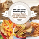 Mr. Goo Goes Food Tripping: Famous Food and Delicacies in North America : American Food and Drink for Kids - eBook