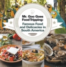 Mr. Goo Goes Food Tripping: Famous Food and Delicacies in South America : South American Food and Cooking for Kids - eBook