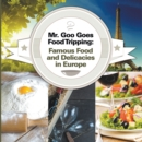 Mr. Goo Goes Food Tripping: Famous Food and Delicacies in Europe : European Food Guide for Kids - eBook