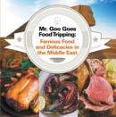 Mr. Goo Goes Food Tripping: Famous Food and Delicacies in the Middle East : Middle Eastern Food Guide for Kids - eBook