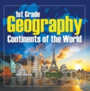 1St Grade Geography: Continents of the World : First Grade Books - eBook