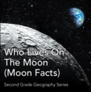 Who Lives On The Moon (Moon Facts) : Second Grade Geography Series : 2nd Grade Books - eBook