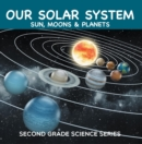 Our Solar System (Sun, Moons & Planets) : Second Grade Science Series : 2nd Grade Books - eBook