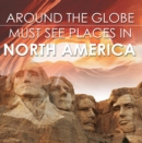 Around The Globe - Must See Places in North America : North America Travel Guide for Kids - eBook