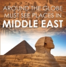 Around The Globe - Must See Places in the Middle East : Middle East Travel Guide for Kids - eBook