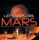 Let's Explore Mars (Solar System) : Planets Book for Kids - eBook