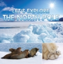 Let's Explore the North Pole : Arctic Exploration and Expedition - eBook