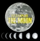 Let's Explore the Moon : Moons and Planets for Kids - eBook