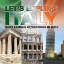 Let's Explore Italy (Most Famous Attractions in Italy) : Italy Travel Guide - eBook