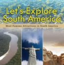 Let's Explore South America (Most Famous Attractions in South America) : South America Travel Guide - eBook