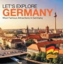Let's Explore Germany (Most Famous Attractions in Germany) : Germany Travel Guide - eBook