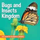 Bugs and Insects Kingdom : K12 Earth Science Series : Insects for Kids - eBook