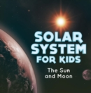 Solar System for Kids : The Sun and Moon : Universe for Kids - eBook