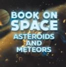 Book On Space: Asteroids and Meteors : Planets Book for Kids - eBook
