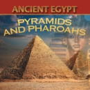 Ancient Egypt: Pyramids and Pharaohs : Egyptian Books for Kids - eBook