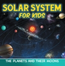 Solar System for Kids: The Planets and Their Moons : Universe for Kids - eBook