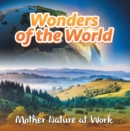 Wonders of the World: Mother Nature at Work : Nature Books for Kids - eBook