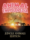 ANIMAL ENCYCLOPEDIA: Jungle Animals Edition : Wildlife Books for Kids - eBook