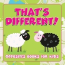 That's Different!: Opposites Books for Kids : Early Learning Books K-12 - eBook