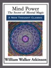 Mind Power : The Secret of Mental Magic - eBook