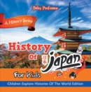 History Of Japan For Kids: A History Series - Children Explore Histories Of The World Edition - eBook